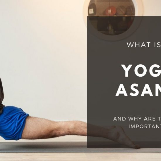 Why is a Yoga Asana so important in our Yoga Practice?